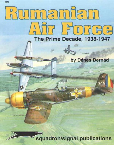 >RUMANIAN AIR FORCE. THE PRIME DECADE, 1938-1947<