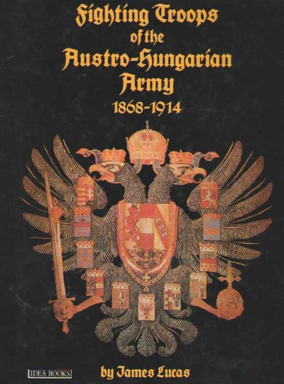 >FIGHTING TROOPS OF THE AUSTRO-HUNGARIAN ARMY 1868-1914<