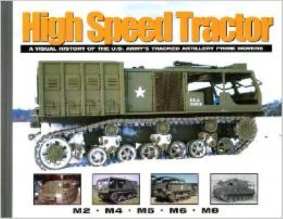 >HIGH SPEED TRACTOR: A VISUAL HISTORY OF THE US ARMY'S TRACKED ARTILLERY PRIME MOVERS <