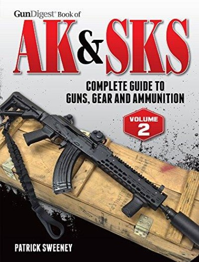 >AK e SKS COMPLETE GUIDE TO GUNS, GEAR AND AMMUNITION <