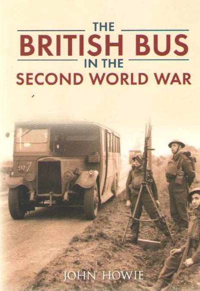 >THE BRITISH BUS IN THE SECOND WORLD WAR<