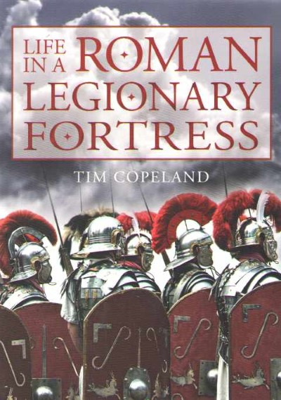 >LIFE IN A ROMAN LEGIONARY FORTRESS<