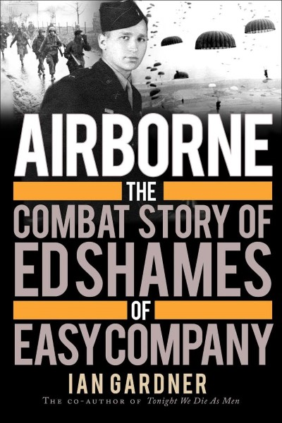 >AIRBORNE: THE COMBAT STORY OF ED SHAMES OF EASY COMPANY<