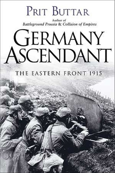 >GERMANY ASCENDANT. THE EASTERN FRONT 1915<