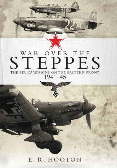 >WAR OVER THE STEPPES. THE AIR CAMPAIGNS ON THE EASTERN FRONT 1941-45<