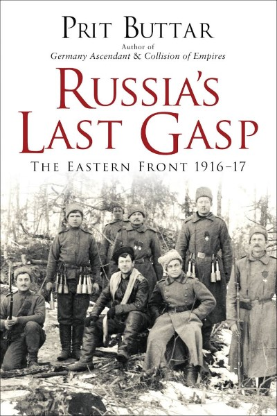 >RUSSIA'S LAST GASP. THE EASTERN FRONT 1916-17<
