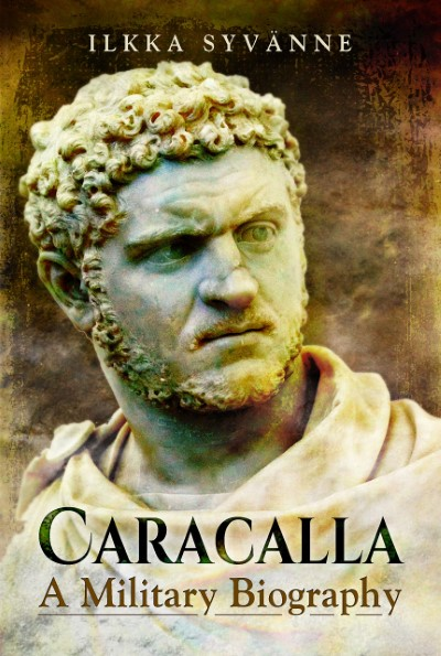 >CARACALLA A MILITARY BIOGRAPHY<
