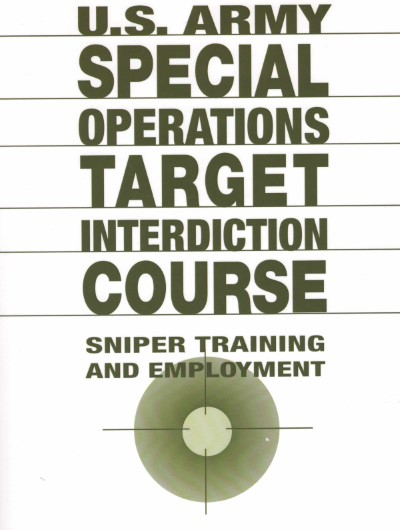 >U.S. ARMY SPECIAL OPERATIONS TARGET INTERDICTION COURSE. SNIPER TRAINING AND EMPLOYMENT<