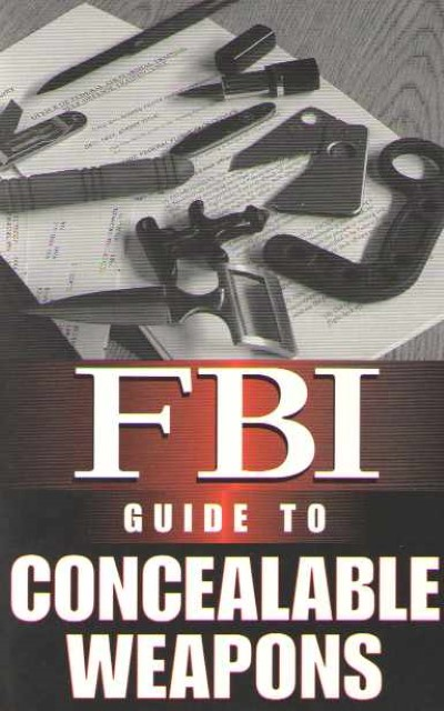 >FBI GUIDE TO CONCEALABLE WEAPONS<