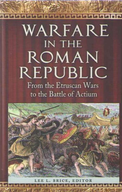 >WARFARE IN THE ROMAN REPUBLIC FROM ETRUSCAN WARS TO THE BATTLE OF ACTIUM<