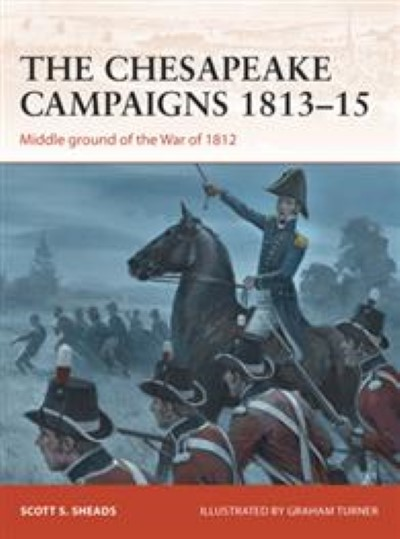 >CAM259 THE CHESAPEAKE CAMPAIGNS 1813-15<