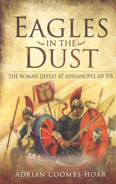 >EAGLES IN THE DUST. THE ROMAN DEFEAT AT ADRIANOPLE AD 378<