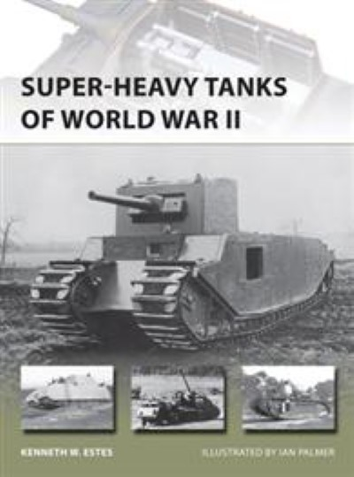 >NV216 SUPER-HEAVY TANKS OF WORLD WAR II<