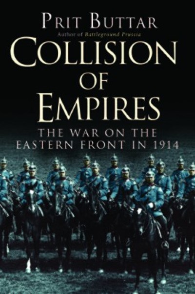 >COLLISION OF EMPIRES. THE WAR ON THE EASTERN FRONT IN 1914<