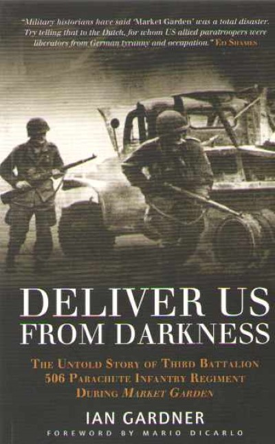 >DELIVER US FROM DARKNESS. THE UNTOLD STORY OF THIRD BATTALION 506 PIR DURING MARKET GARDEN<