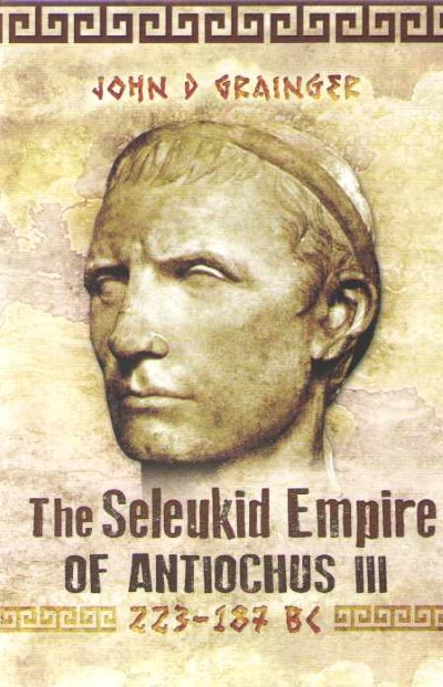 >THE SELEUKID EMPIRE OF ANTIOCHUS III<