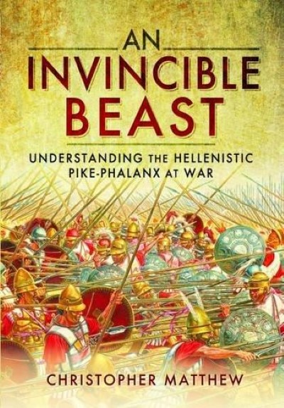 >AN INVINCIBLE BEAST: UNDERSTANDING THE HELLENISTIC PIKE PHALANX IN ACTION<