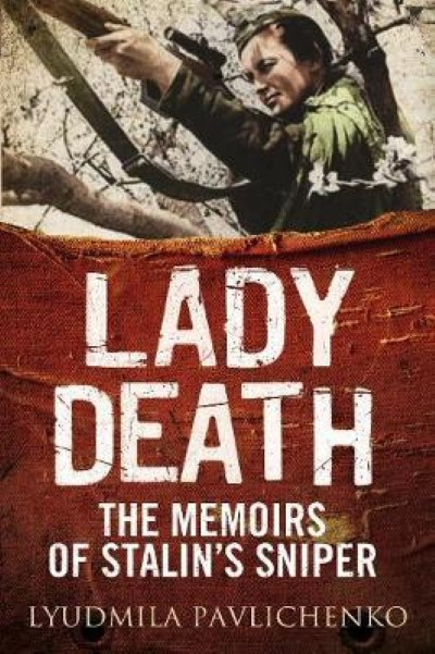 >LADY DEATH. THE MEMOIRS OF STALIN'S SNIPER<