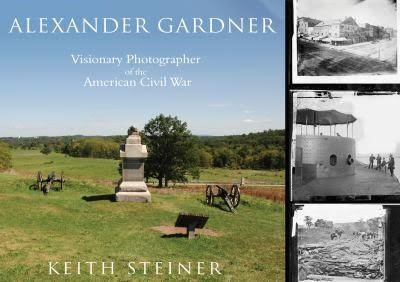 >ALEXANDER GARDNER VISIONARY PHOTOGRAPHER OF THE AMERICAN CIVIL WAR<
