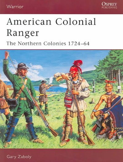 >WAR85 AMERICAN COLONIAL RANGER. THE NORTHER COLONIES 1724-64<
