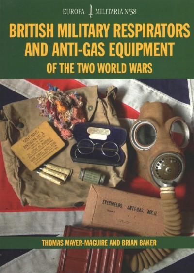 >BRITISH MILITARY RESPIRATORS AND ANTI-GAS EQUIPMENT OF THE TWO WORLD WARS<