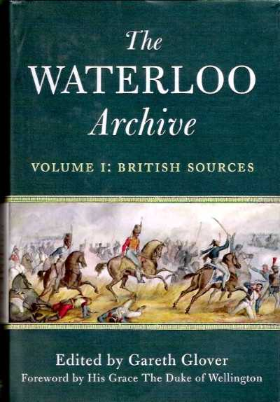 >THE WATERLOO ARCHIVE VOL I: BRITISH SOURCES<