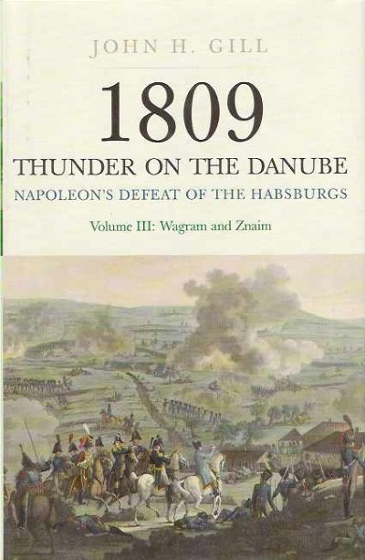 >1809 THUNDER ON THE DANUBE VOL III: NAPOLEON'S DEFEAT OF THE HABSBURGS, WAGRAM AND ZNAIM<
