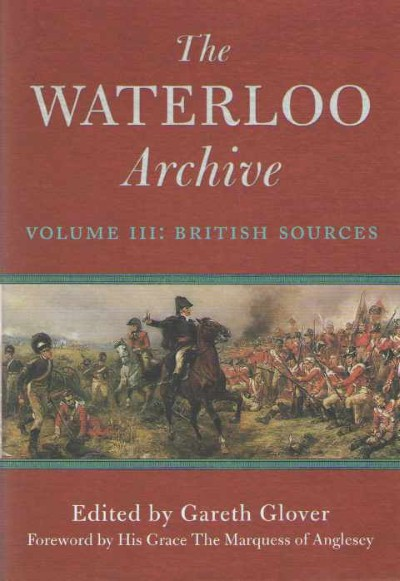 >THE WATERLOO ARCHIVE VOLUME III: BRITISH SOURCES<