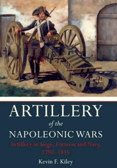 >ARTILLERY OF THE NAPOLEONIC WARS. ARTILLERY IN SIEGE, FORTRESS AND NAVY, 1792-1815<