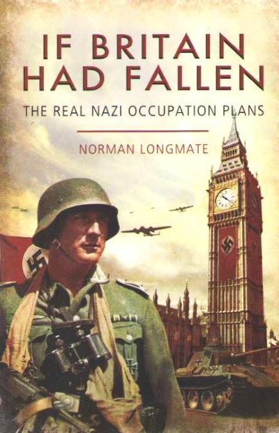 >IF BRITAIN HAD FALLEN. THE REAL NAZI OCCUPATION PLANS<