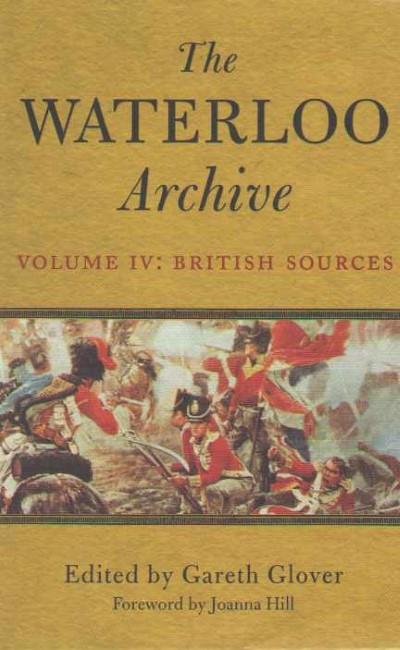 >THE WATERLOO ARCHIVE VOLUME IV: BRITISH SOURCES<