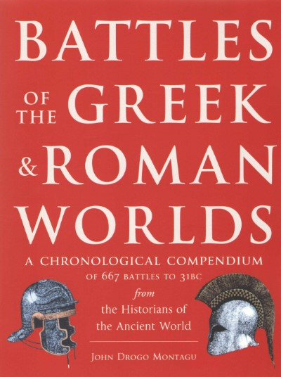 >BATTLES OF THE GREEK e ROMAN WORLDS. A CHRONOLOGICAL COMPENDIUM OF 667 BATTLES TO 31BC<