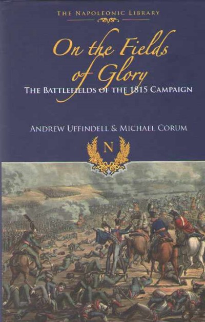 >ON THE FIELDS OF GLORY. THE BATTLEFIELDS OF THE 1815 CAMPAIGN<