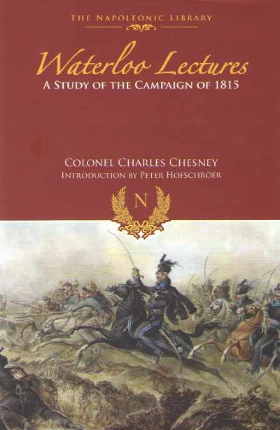 >WATERLOO LECTURES. A STUDY OF THE CAMPAIGN OF 1815<