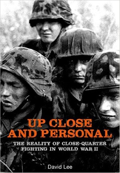 >UO CLOSE AND PERSONAL. THE REALITY OF CLOSE-QUARTER FIGHTING IN WORLD WAR II<