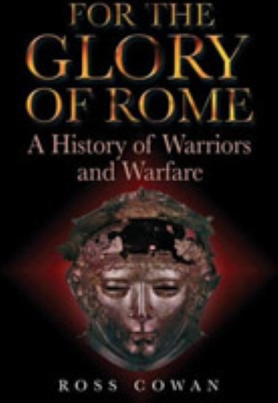>FOR THE GLORY OF ROME. A HISTORY OF WARRIORS AND WARFARE<