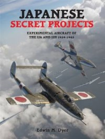 >JAPANESE SECRET PROJECTS. EXPERIMENTAL AIRCRAFT OF THE IJN 1939-1945<