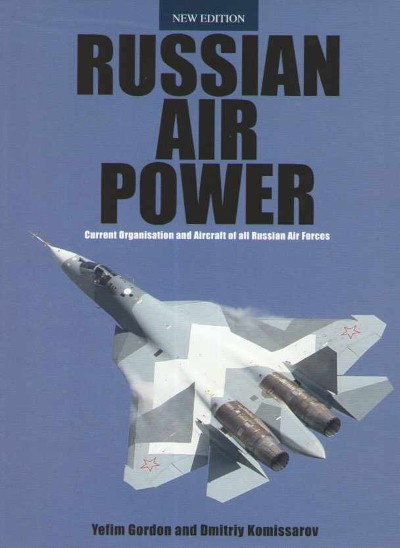 >RUSSIAN AIR POWER. CURRENT ORGANISATION AND AIRCRAFT OF ALL RUSSIAN AIR FORCE<