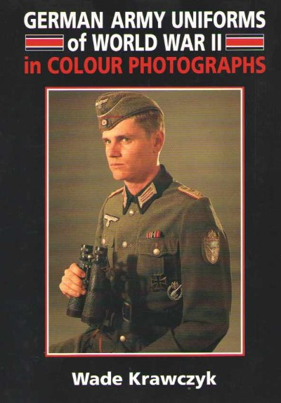 >GERMAN ARMY UNIFORMS OF WORLD WAR II IN COLOUR PHOTOGRAPHS<