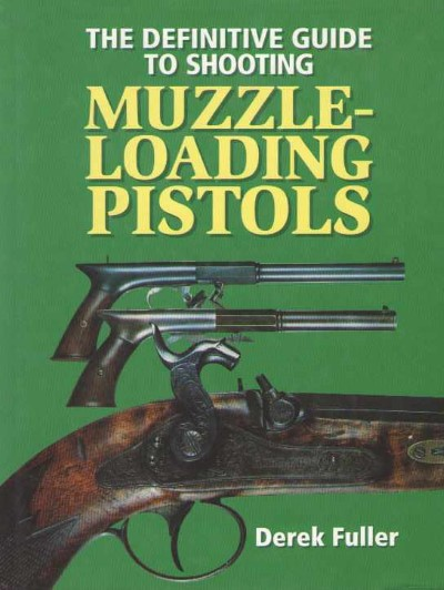 >THE DEFINITIVE GUIDE TO SHOOTING MUZZLE-LOADING PISTOLS<