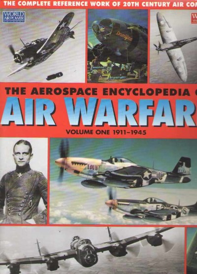 >THE AEROSPACE ENCYCLOPEDIA OF AIR WARFARE. VOLUME ONE 1911-1945<
