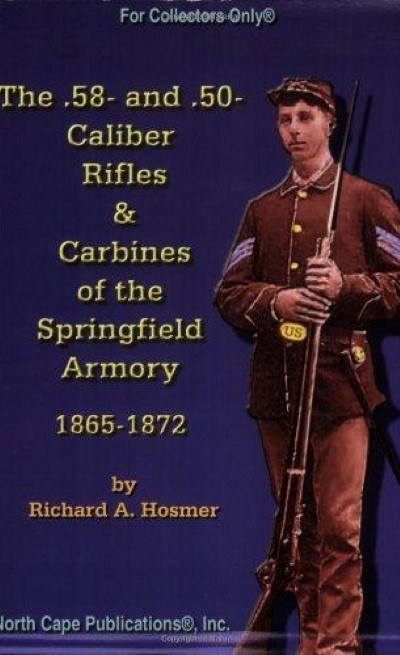 >THE .58 AND .50 CALIBER RIFLES e CARBINES OF THE SPRINGFIELD ARMORY 1865-1872<