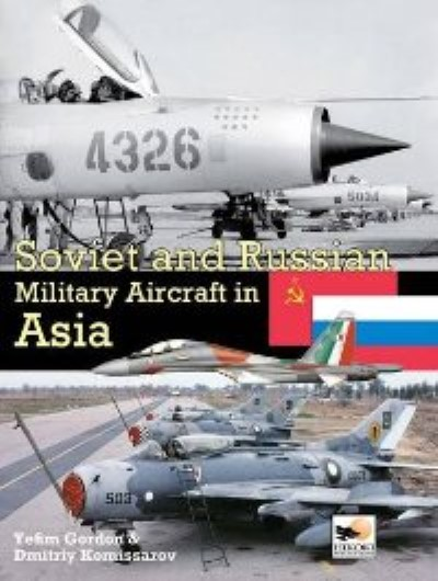 >SOVIET AND RUSSIAN MILITARY AIRCRAFT IN ASIA<