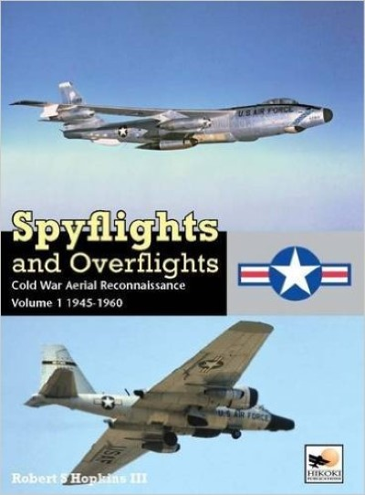 >SPYFLIGHTS AND OVERFLIGHTS: US STRATEGIC AERIAL RECONNAISSANCE 1945-1960<