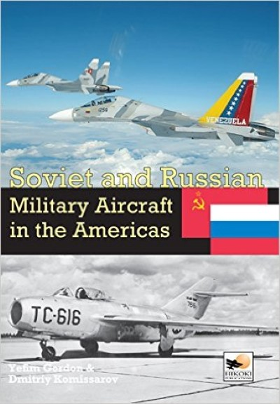 >SOVIET AND RUSSIAN MILITARY AIRCRAFT IN THE AMERICAS<