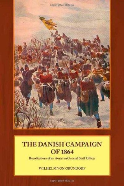 >DANISH CAMPAIGN OF 1864: RECOLLECTIONS OF AN AUSTRIAN GENERAL STAFF OFFICER<