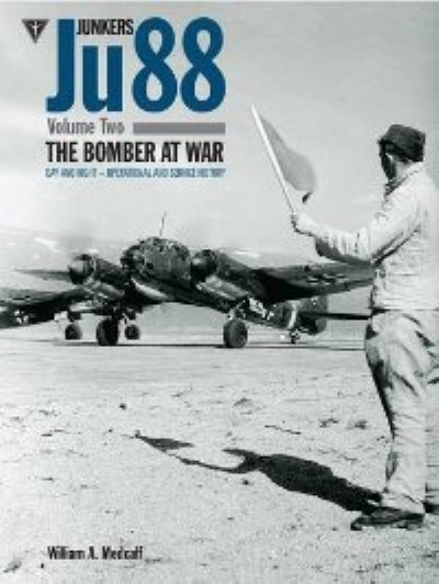 >JUNKERS JU 88 VOLUME TWO: THE BOMBER AT WAR<