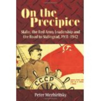 >ON THE PRECIPICE: STALIN, THE RED ARMY LEADERSHIP AND THE ROAD TO STALINGRAD, 1931-42<