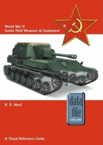 >WORLD WAR II SOVIET FIELD WEAPONS e EQUIPMENT: A VISUAL REFERENCE GUIDE<