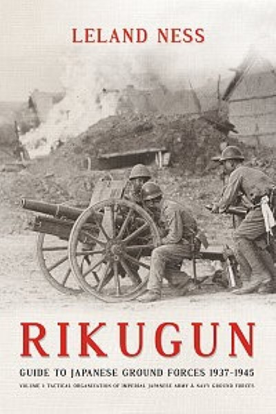 >RIKUGUN. GUIDE TO JAPANESE GROUND FORCES 1937-1945<